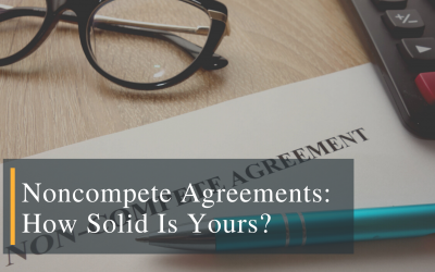 Noncompete Agreements: How Solid Is Yours?